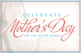 The perfect Mother's Day gift - an OBX vacation